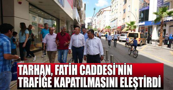 Tarhan, Fatih caddesinin trafiğe kapatılmasını eleştirdi