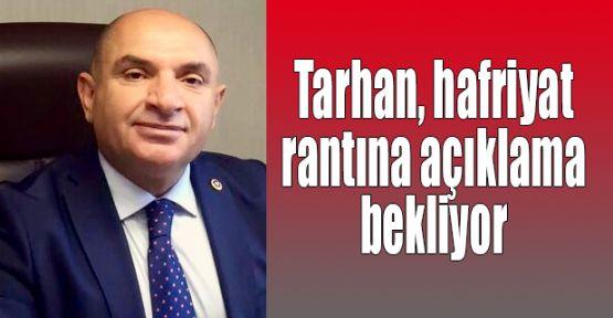 Tarhan hafriyat rantına açıklama bekliyor