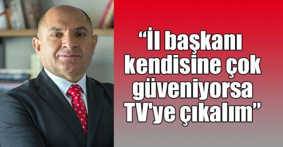 Tarhan: İl başkanı kendisine çok güveniyorsa TV'ye çıkalım
