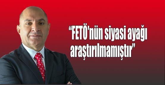 Tarhan:FETÖ'nün siyasi ayağı araştırılmamıştır