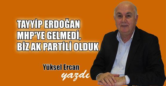 Tayyip Erdoğan MHP'ye gelmedi, biz AK Partili olduk