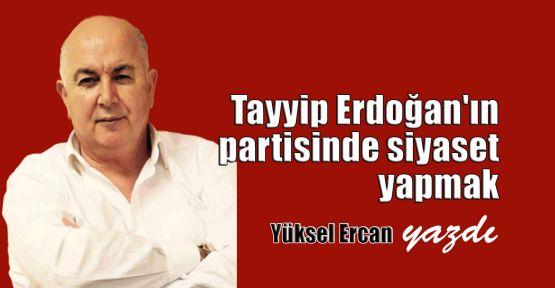 Tayyip Erdoğan'ın partisinde siyaset yapmak