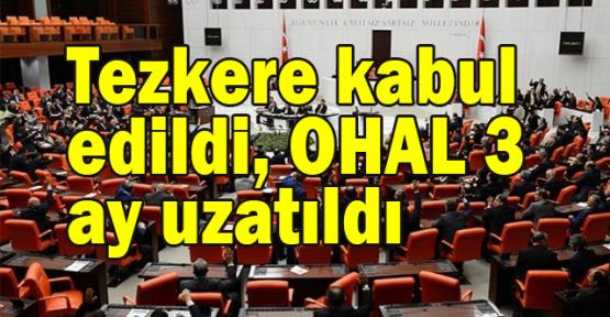 Tezkere kabul edildi, OHAL 3 ay uzatıldı