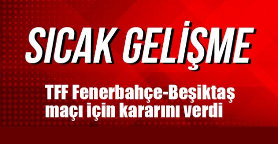 TFF Fenerbahçe-Beşiktaş maçı için kararını verdi