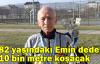 82 yaşındaki Emin dede 10 bin metre koşacak