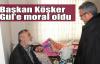 Başkan Köşker Gül'e moral oldu