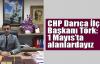 CHP Darıca İlçe Başkanı Törk: 1 Mayıs'ta alanlardayız