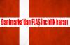 Danimarka'dan FLAŞ karar