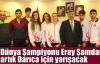 Dünya Şampiyonu Eray Şamdan artık Darıca için yarışacak