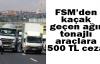 FSM'den kaçak geçen ağır tonajlı araçlara 500 TL ceza