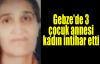 Gebze'de 3 çocuk annesi kadın intihar etti