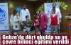 Gebze'de dört okulda su ve çevre bilinci eğitimi verildi