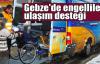 Gebze'de engellilere ulaşım desteği