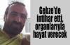 Gebze'de intihar etti, organlarıyla hayat verecek