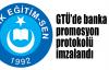 GTÜ'de banka promosyon protokolü imzalandı