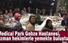 Medical Park Gebze Hastanesi, uzman hekimlerle yemekte buluştu