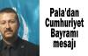 Pala'dan Cumhuriyet Bayramı mesajı