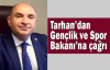 Tarhan'dan Gençlik ve Spor Bakanı'na çağrı