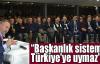 Ümit Kocasakal:Başkanlık sistemi Türkiye'ye uymaz