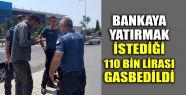 Bankaya yatırmak istediği 110 bin lirası...