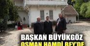 Başkan Büyükgöz, Osman Hamdi Bey'de...