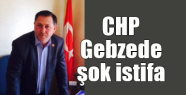 CHP Gebze'de şok istifa