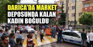 Darıca'da market deposunda kalan kadın...