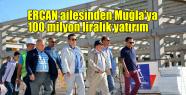Ercan ailesinden Muğla'ya 100 milyon...