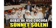 Gebze'de 450 çocuğa sünnet şöleni...