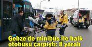 Gebze'de minibüs ile halk otobüsü çarpıştı:...