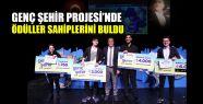 Genç Şehir Projesi'nde ödüller sahiplerini...