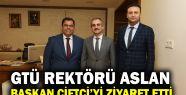 GTÜ Rektörü Aslan, Başkan Çiftçi'yi...
