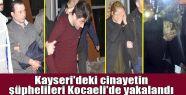 Kayseri'deki cinayetin şüphelileri Kocaeli'de...