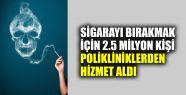 Sigarayı bırakma polikliniklerinden 2,5...