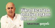 Yüksel Ercan'dan belediye başkanı olur...