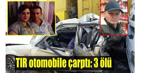 TIR otomobile çarptı: 3 ölü
