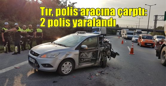 Tır, polis aracına çarptı: 2 polis yaralandı