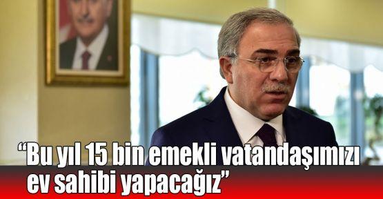 TOKİ Başkanı Turan: Bu yıl 15 bin emekli vatandaşımızı ev sahibi yapacağız