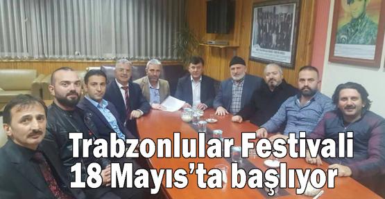 Trabzonlular Festivali 18 Mayıs'ta başlıyor