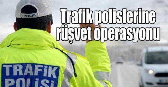 Trafik polislerine rüşvet operasyonu