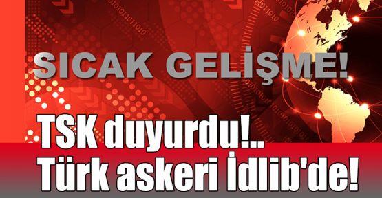 TSK duyurdu!.. Türk askeri İdlib'de!