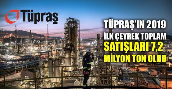Tüpraş'ın 2019 ilk çeyrek toplam satışları 7,2 milyon ton oldu