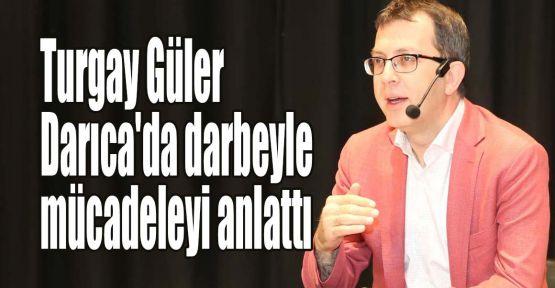 Turgay Güler Darıca'da darbeyle mücadeleyi anlattı
