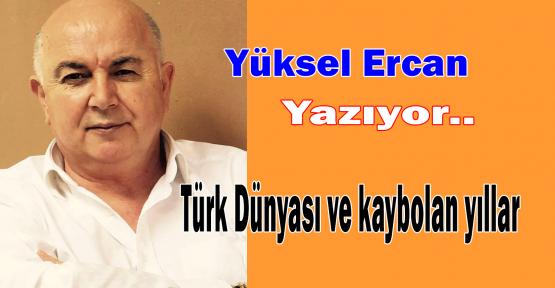 Türk Dünyası ve kaybolan yıllar