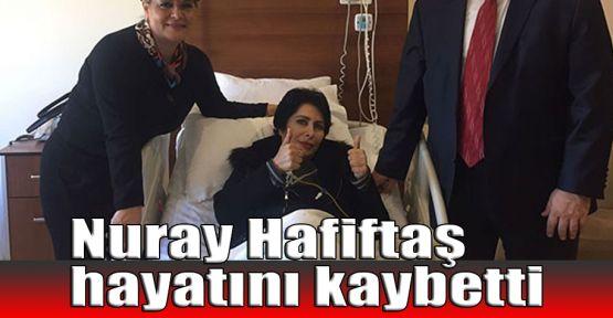 Türk halk müziği sanatçısı Nuray Hafiftaş hayatını kaybetti