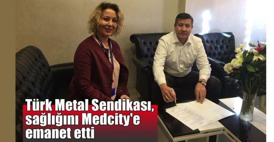 Türk Metal Sendikası, sağlığını Medcity'e emanet etti