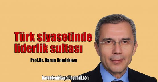 Türk siyasetinde liderlik sultası