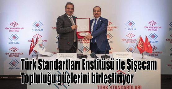 Türk Standartları Enstitüsü ile Şişecam Topluluğu güçlerini birleştiriyor