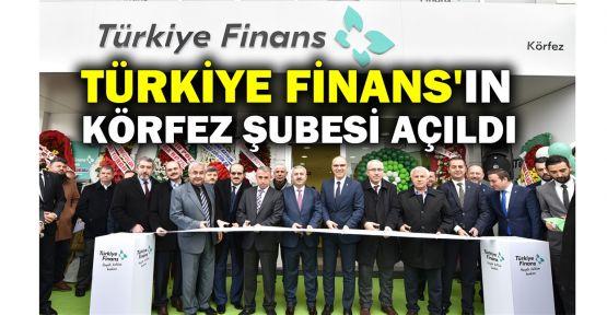 Türkiye Finans'ın Körfez Şubesi açıldı