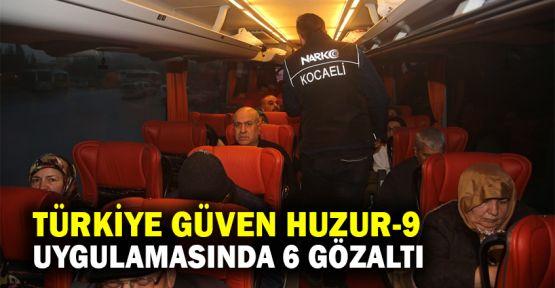 'Türkiye Güven Huzur-9' uygulamasında 6 gözaltı